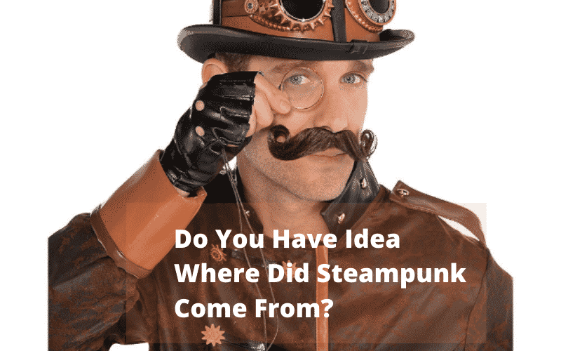 Do You Have Idea Where Did Steampunk Come From?